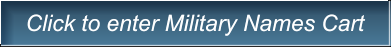 Click to enter Military Names Cart Click to enter Military Names Cart